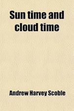 Sun Time and Cloud Time; Minor Chords, Verses, Sketches, Tales af Andrew Harvey Scoble