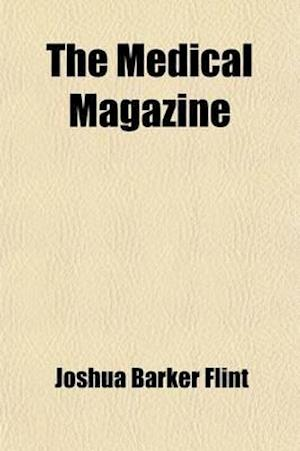 The Medical Magazine (Volume 3) af Abel Lawrence Peirson, Joshua Barker Flint