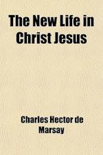 The New Life in Christ Jesus; Essays on Subjects Relating to Spiritual Life, to Which Is Added Listening to Jesus, and the Law of Love af Julian Field, Charles Hector De Marsay