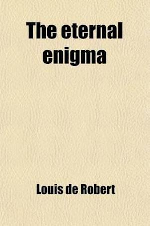 The Eternal Enigma; A Romance in the Life of Yvette Guilbert af Louis De Robert