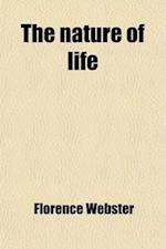 The Nature of Life; A Study in Metaphysical Analysis af Florence Webster