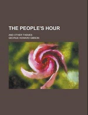 The People's Hour; And Other Themes af George Howard Gibson