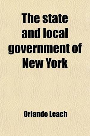 The State and Local Government of New York; With the Text of Its Constitution. an Appendix to