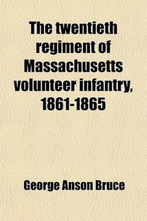 The Twentieth Regiment of Massachusetts Volunteer Infantry, 1861-1865 af George Anson Bruce