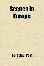 Scenes in Europe; Or, Observations by an Amateur Artist af Loretta J. Post