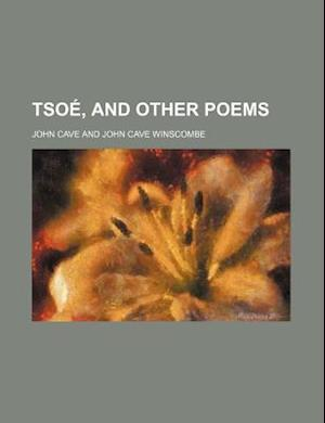 Tsoe, and Other Poems af John Cave Winscombe, John Cave