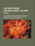 The Wisconsin Archeologist Volume 12-13 af Charles Edward Brown, Wisconsin Archeological Society
