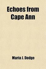 Echoes from Cape Ann; A Book of Poems, Recitations, and Memorial Tokens af Maria J. Dodge