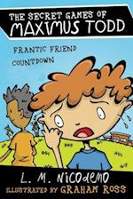 Frantic Friend Countdown (The Secret Games of Maximus Todd)
