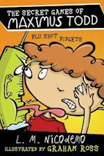 Flu Shot Fidgets (The Secret Games of Maximus Todd)