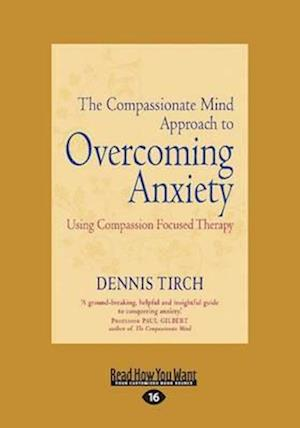The Compassionate Mind Approach to Overcoming Anxiety (Large Print 16pt) af Dennis Tirch