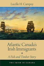 Atlantic Canada's Irish Immigrants (The Irish in Canada)