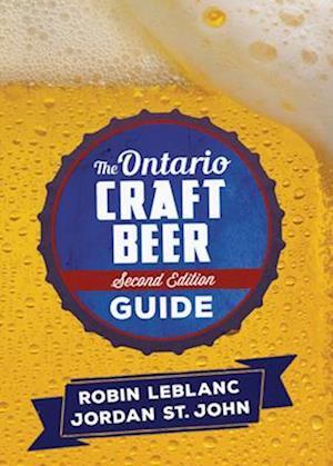 Bog, paperback The Ontario Craft Beer Guide af Jordan St John, Robin LeBlanc