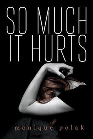 So Much It Hurts af Monique Polak