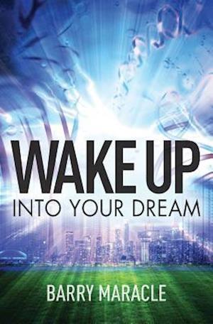 Bog, paperback Wake Up Into Your Dream af Barry Maracle