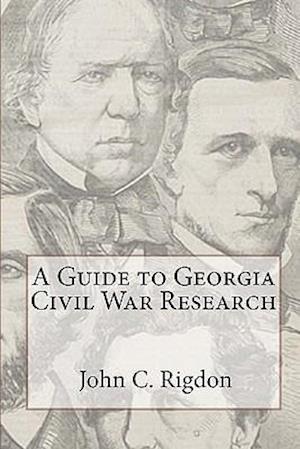 A Guide to Georgia Civil War Research af John C. Rigdon