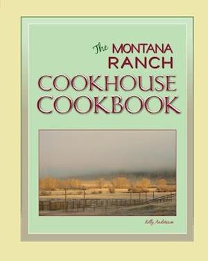 Bog, paperback The Montana Ranch Cookhouse Cookbook af Kelly Andersson