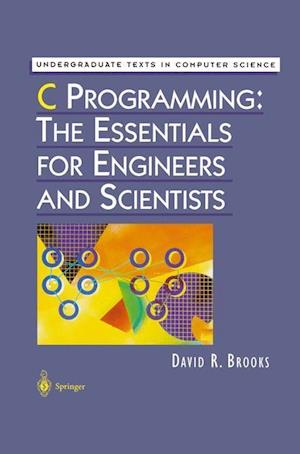 C Programming: The Essentials for Engineers and Scientists af David R. Brooks