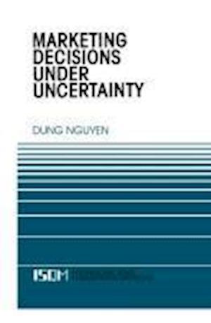 Marketing Decisions Under Uncertainty af Dung Nguyen