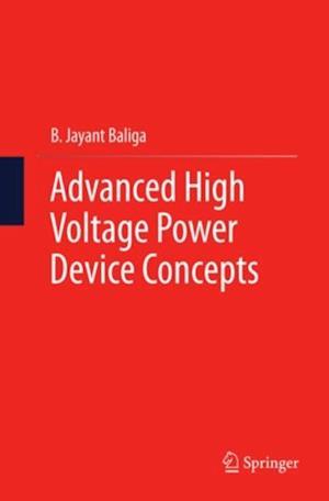 Advanced High Voltage Power Device Concepts af B. Jayant Baliga