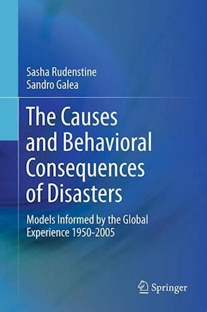 The Causes and Behavioral Consequences of Disasters af Sandro Galea, Sasha Rudenstine