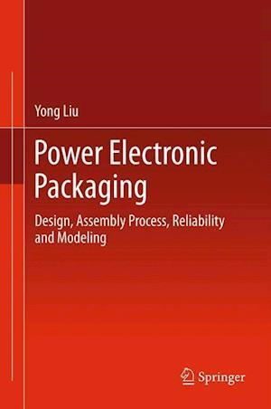 Power Electronic Packaging af Yong Liu