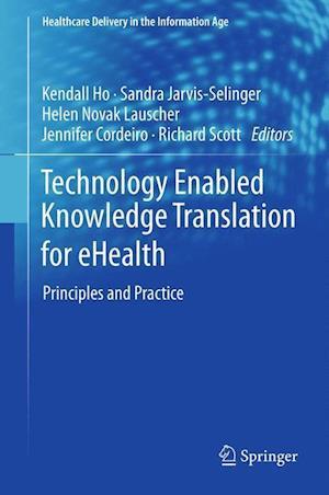 Technology Enabled Knowledge Translation for eHealth af Kendall Ho, Richard Scott