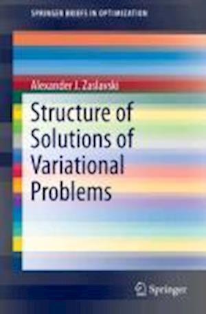 Structure of Solutions of Variational Problems af Alexander J. Zaslavski
