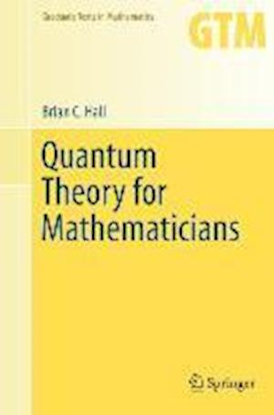 Quantum Theory for Mathematicians af Brian C. Hall