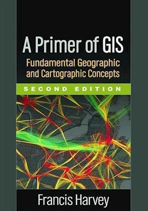 A Primer of GIS af Francis Harvey