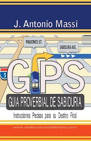 GPS Guia Proverbial de Sabiduria af J. Antonio Massi