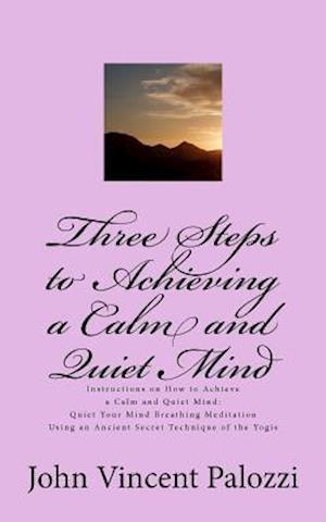 Three Steps to Achieving a Calm and Quiet Mind af John Vincent Palozzi