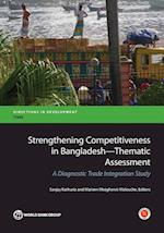 Strengthening Competitiveness in Bangladesh- Thematic Assessment (Directions in Development: Trade)