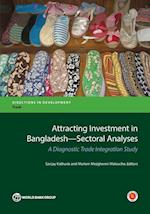 Attracting Investment in Bangladesh Sectoral Analyses (Directions in Development)