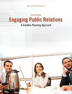 Engaging Public Relations: A Creative Planning Approach af Bruce L. Smith