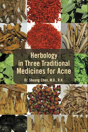 Herbology in Three Traditional Medicines for Acne af Shuang Chen, Shuang Chen, Dr Shuang Chen M. D.