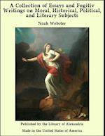 Collection of Essays and Fugitiv Writings on Moral, Historical, Political, and Literary Subjects af Noah Webster