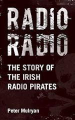 Radio Radio: The Story of the Irish Radio Pirates af Peter Mulryan