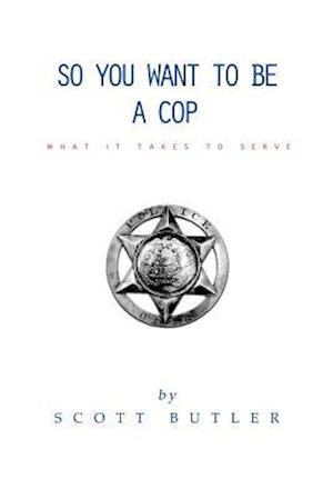 So You Want to Be a Cop af Scott Butler
