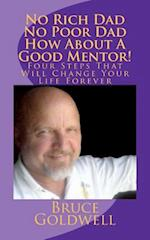 No Rich Dad No Poor Dad How about a Good Mentor! af Bruce Goldwell