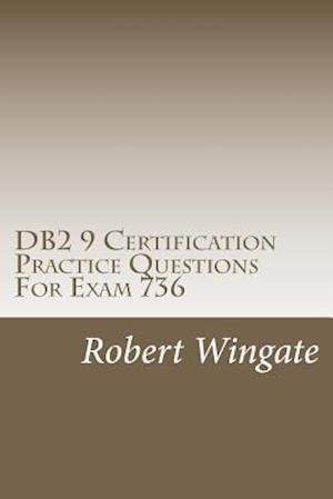 DB2 9 Certification Practice Questions for Exam 736 af Robert Wingate