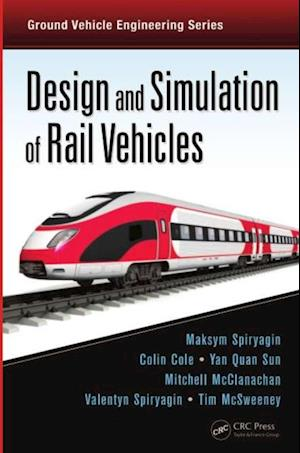 Design and Simulation of Rail Vehicles af Maksym Spiryagin