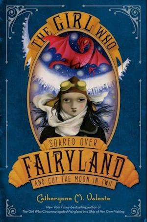 Girl Who Soared Over Fairyland and Cut the Moon in Two af Catherynne M. Valente