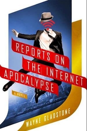 Reports on the Internet Apocalypse af Wayne Gladstone