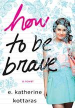 How to Be Brave af E. Katherine Kottaras
