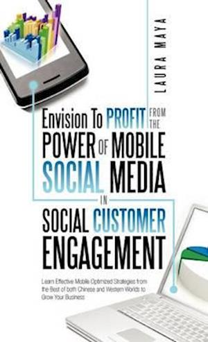 Envision to Profit from the Power of Mobile Social Media in Social Customer Engagement af Laura Maya