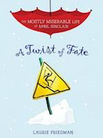 A Twist of Fate (The Mostly Miserable Life of April Sinclair)