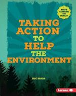 Taking Action to Help the Environment (Whos Changing the World)