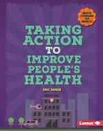 Taking Action to Improve People's Health (Whos Changing the World)