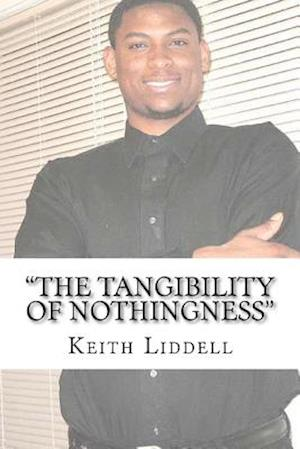 The Tangibility of Nothingness af Keith Liddell